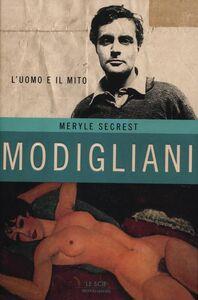 Foto Cover di Modigliani. L'uomo e il mito, Libro di Meryle Secrest, edito da Mondadori