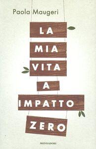 Libro La mia vita a impatto zero Paola Maugeri