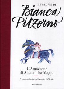 Libro L' amazzone di Alessandro Magno Bianca Pitzorno