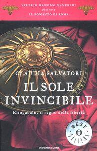 Libro Il sole invincibile. Eliogabalo, il regno della libertà. Il romanzo di Roma. Vol. 8 Claudia Salvatori