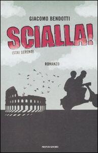 Foto Cover di Scialla! (Stai sereno), Libro di Giacomo Bendotti, edito da Mondadori