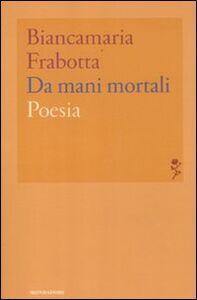 Libro Da mani mortali Biancamaria Frabotta