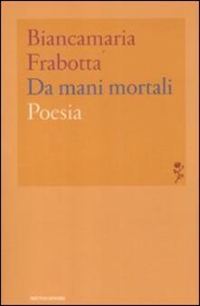 Da mani mortali - Biancamaria Frabotta - copertina