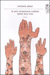 Libro Le più strepitose cadute della mia vita Michele Dalai