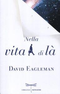 Foto Cover di Nella vita di là, Libro di David Eagleman, edito da Mondadori