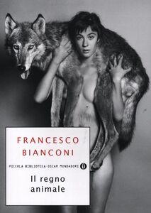 Foto Cover di Il regno animale, Libro di Francesco Bianconi, edito da Mondadori