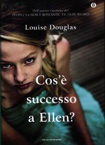 Libro Cos'è successo a Ellen? Louise Douglas