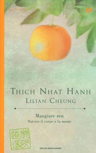 Foto Cover di Mangiare zen. Nutrire il corpo e la mente, Libro di Thich Nhat Hanh,Lilian Cheung, edito da Mondadori