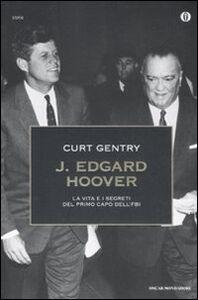 Libro J. Edgard Hoover. La vita e i segreti del primo capo dell'FBI Curt Gentry