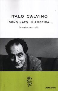 Libro Sono nato in America... Interviste 1951-1985 Italo Calvino