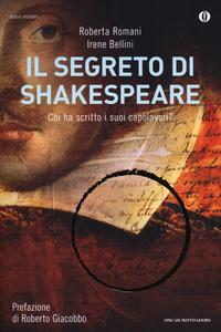 Libro Il segreto di Shakespeare. Chi ha scritto i suoi capolavori? Roberta Romani , Irene Bellini