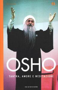 Foto Cover di Tantra, amore e meditazione, Libro di Osho, edito da Mondadori