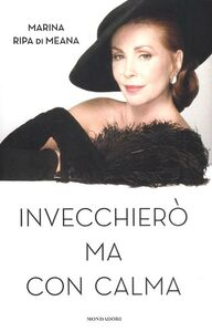 Foto Cover di Invecchierò ma con calma, Libro di Marina Ripa di Meana, edito da Mondadori