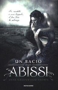 Foto Cover di Un bacio dagli abissi, Libro di Anne Greenwood Brown, edito da Mondadori