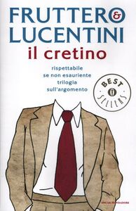 Libro Il cretino. Rispettabile se non esauriente trilogia sull'argomento Carlo Fruttero , Franco Lucentini