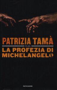Libro La profezia di Michelangelo Patrizia Tamà