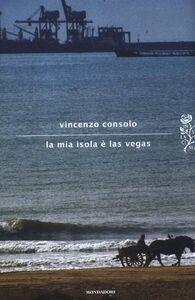 Foto Cover di La mia isola è Las Vegas, Libro di Vincenzo Consolo, edito da Mondadori