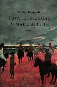 Foto Cover di Cavalli bizzosi in mare aperto, Libro di Enrico Groppali, edito da Mondadori