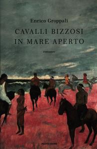 Libro Cavalli bizzosi in mare aperto Enrico Groppali