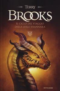 Foto Cover di Il ciclo del viaggio della Jerle Shannara, Libro di Terry Brooks, edito da Mondadori