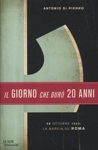 Libro Il giorno che durò vent'anni. 22 ottobre 1922: la marcia su Roma Antonio Di Pierro