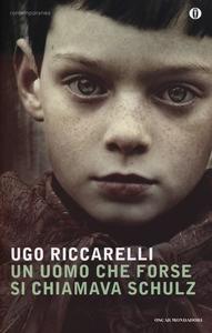 Libro Un uomo che forse si chiamava Schulz Ugo Riccarelli