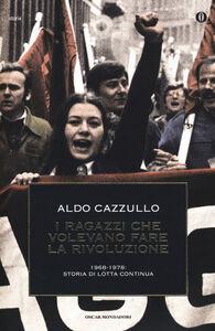 Foto Cover di I ragazzi che volevano fare la rivoluzione, 1968-1978: storia di Lotta Continua, Libro di Aldo Cazzullo, edito da Mondadori