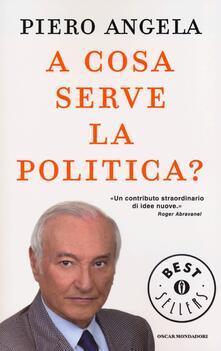 A cosa serve la politica? - Piero Angela - copertina