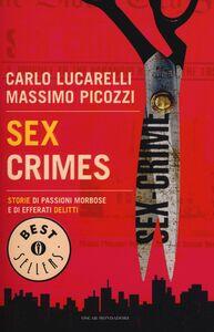 Libro Sex crimes. Storie di passioni morbose e di efferati delitti Carlo Lucarelli , Massimo Picozzi