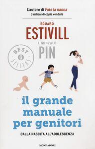 Libro Il grande manuale per genitori. Dalla nascita all'adolescenza Eduard Estivill , Gonzalo Pin