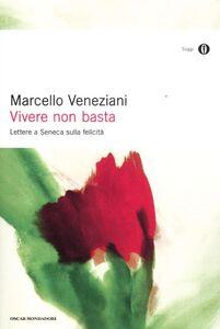 Libro Vivere non basta. Lettere a Seneca sulla felicità Marcello Veneziani