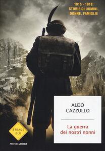 Foto Cover di La guerra dei nostri nonni. (1915-1918): storie di uomini, donne, famiglie, Libro di Aldo Cazzullo, edito da Mondadori