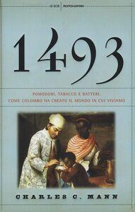 Foto Cover di 1493. Pomodori, tabacco e batteri. Come Colombo ha creato il mondo in cui viviamo, Libro di Charles C. Mann, edito da Mondadori