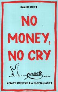 Foto Cover di No money, no cry. Risate contro la nuova casta, Libro di Davide Rota, edito da Mondadori