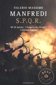 Libro S.P.Q.R.: Idi di marzo-L'impero dei draghi-L'ultima legione Valerio M. Manfredi