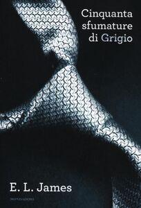 Foto Cover di Cinquanta sfumature di grigio, Libro di E. L. James, edito da Mondadori