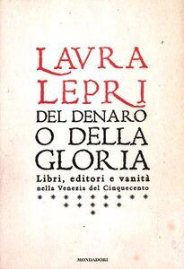 Libro Del denaro o della gloria. Libri, editori e vanità nella Venezia del Cinquecento Laura Lepri