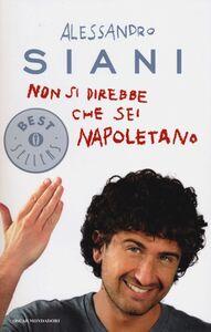 Foto Cover di Non si direbbe che sei napoletano, Libro di Alessandro Siani, edito da Mondadori