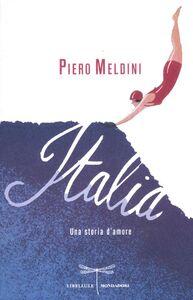 Foto Cover di Italia. Una storia d'amore, Libro di Piero Meldini, edito da Mondadori