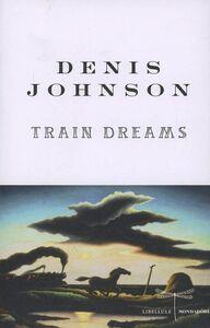 Foto Cover di Train dreams, Libro di Denis Johnson, edito da Mondadori