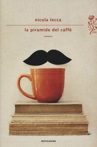 Foto Cover di La piramide del caffè, Libro di Nicola Lecca, edito da Mondadori