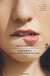 Foto Cover di C.U.B.A.M.S.C. Con Una Bomba A Mano Sul Cuore, Libro di Marco Cubeddu, edito da Mondadori