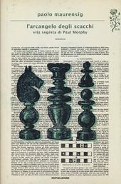 L' arcangelo degli scacchi. Vita segreta di Paul Morphy