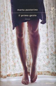 Foto Cover di Il primo gesto, Libro di Marta Pastorino, edito da Mondadori