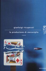 Libro La produzione di meraviglia Gianluigi Ricuperati