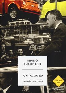 Foto Cover di Io e l'Avvocato. Storia dei nostri padri, Libro di Mimmo Calopresti, edito da Mondadori