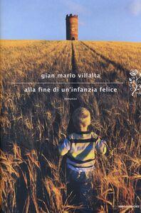 Foto Cover di Alla fine di un'infanzia felice, Libro di G. Mario Villalta, edito da Mondadori
