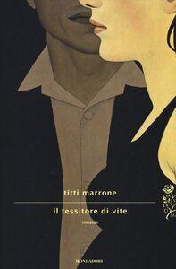 Libro Il tessitore di vite Titti Marrone
