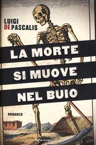 Libro La morte si muove nel buio Luigi De Pascalis