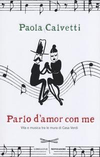 Parlo d'amor con me. Vita e musica tra le mura di Casa Verdi - Calvetti Paola - wuz.it